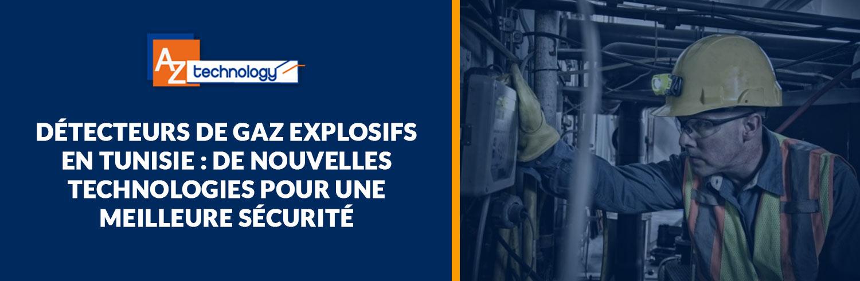 De nouveaux détecteur de gaz explosif en Tunisie à découvrir chez AZ Technology